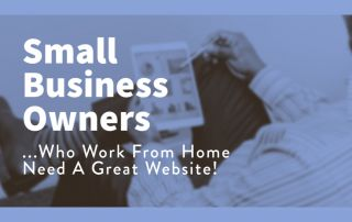 Small Business Owners Working From Home Need a Website