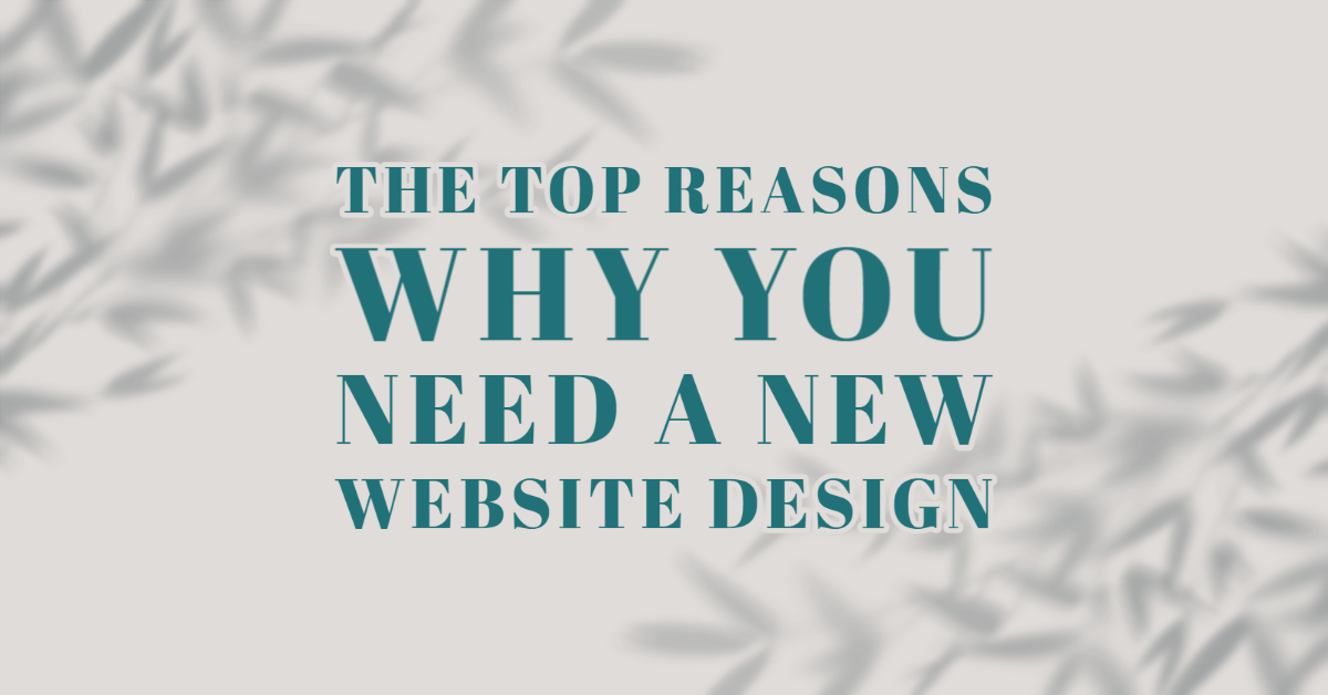 The Top Reasons Why You Need A New Website Design