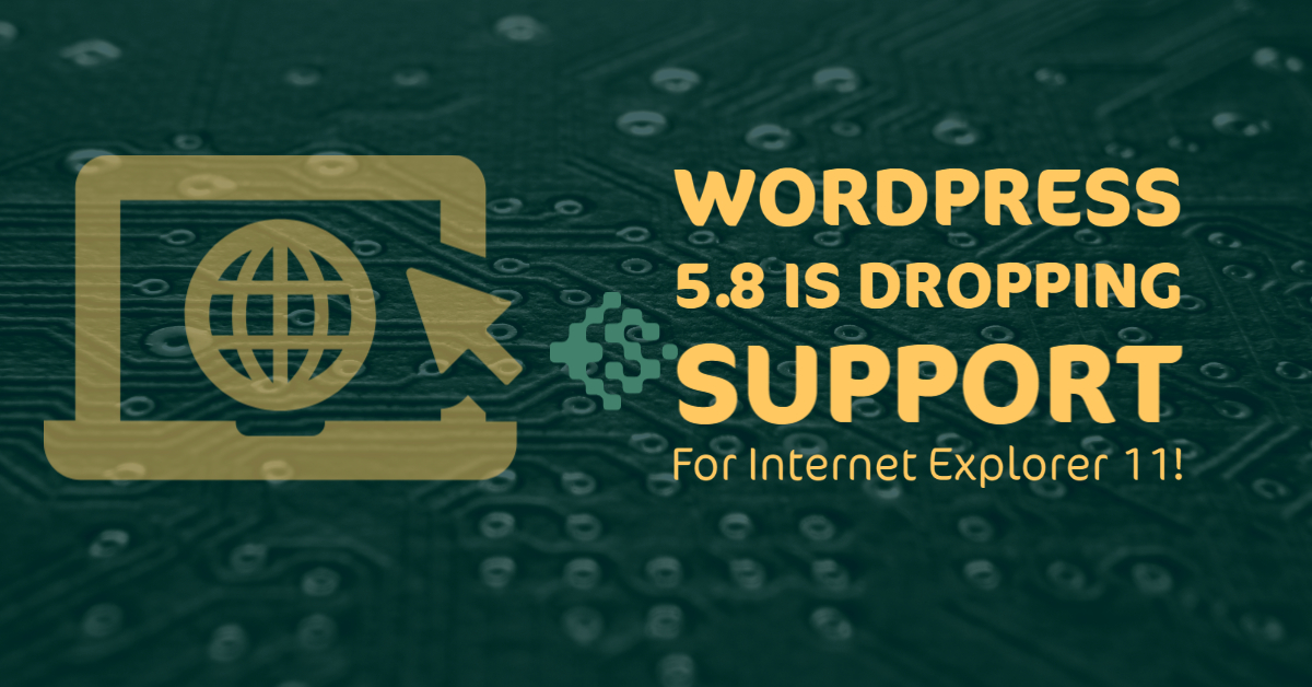 Wordpress 5.8 Is Dropping Support For Internet Explorer 11!